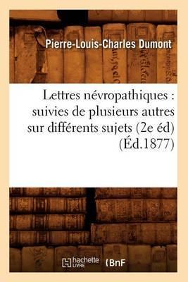 Lettres Nevropathiques: Suivies de Plusieurs Autres Sur Differents Sujets (2e Ed) (Ed.1877)