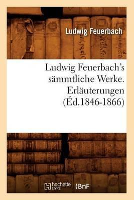 Ludwig Feuerbach's Smmtliche Werke. Erluterungen (Ed.1846-1866)