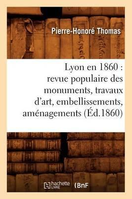 Lyon En 1860: Revue Populaire Des Monuments, Travaux D'Art, Embellissements, Amenagements (Ed.1860)