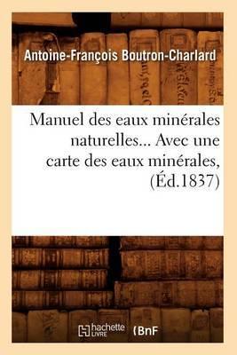 Manuel Des Eaux Minerales Naturelles... Avec Une Carte Des Eaux Minerales, (Ed.1837)