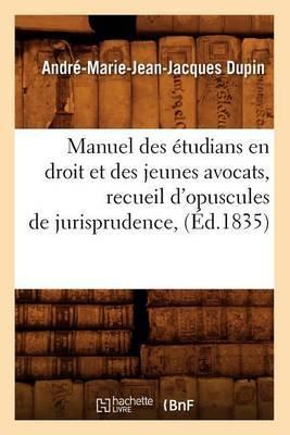 Manuel Des Etudians En Droit Et Des Jeunes Avocats, Recueil D'Opuscules de Jurisprudence, (Ed.1835)