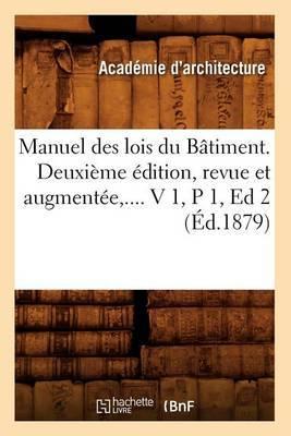 Manuel Des Lois Du Batiment. Deuxieme Edition, Revue Et Augmentee, .... V 1, P 1, Ed 2 (Ed.1879)