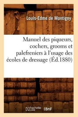 Manuel Des Piqueurs, Cochers, Grooms Et Palefreniers A L'Usage Des Ecoles de Dressage (Ed.1880)