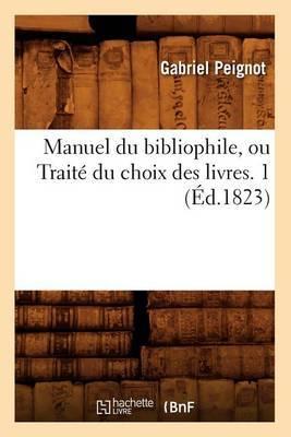 Manuel Du Bibliophile, Ou Traite Du Choix Des Livres. 1 (Ed.1823)