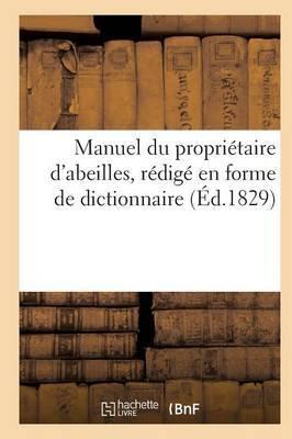 Manuel Du Proprietaire D'Abeilles, D'Apres Une Nouvelle Methode, Redige En Forme de Dict. (Ed.1829)