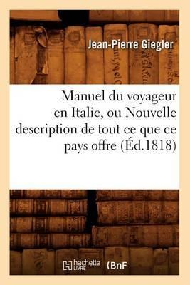 Manuel Du Voyageur En Italie, Ou Nouvelle Description de Tout Ce Que Ce Pays Offre (Ed.1818)
