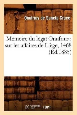 Memoire Du Legat Onufrius: Sur Les Affaires de Liege, 1468 (Ed.1885)