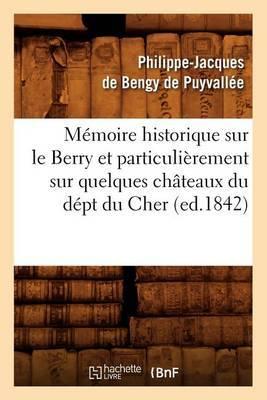 Memoire Historique Sur Le Berry Et Particulierement Sur Quelques Chateaux Du Dept Du Cher, (Ed.1842)