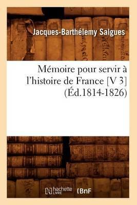 Memoire Pour Servir A L'Histoire de France [V 3] (Ed.1814-1826)