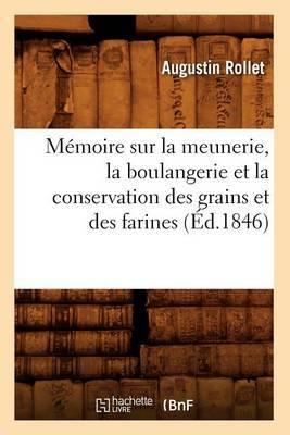 Memoire Sur la Meunerie, la Boulangerie Et la Conservation Des Grains Et Des Farines