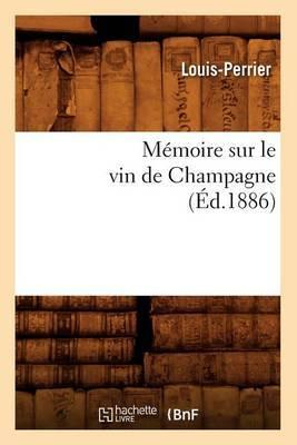 Memoire Sur Le Vin de Champagne (Ed.1886)