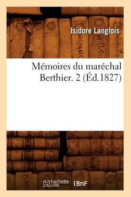 Memoires Du Marechal Berthier. 2 (Ed.1827)