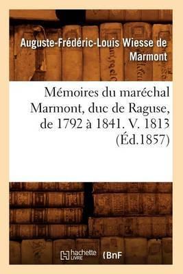 Memoires Du Marechal Marmont, Duc de Raguse, de 1792 a 1841. V. 1813 (Ed.1857)