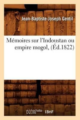 Memoires Sur L'Indoustan Ou Empire Mogol, (Ed.1822)