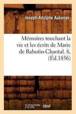 Memoires Touchant La Vie Et Les Ecrits de Marie de Rabutin-Chantal. 6, (Ed.1856)