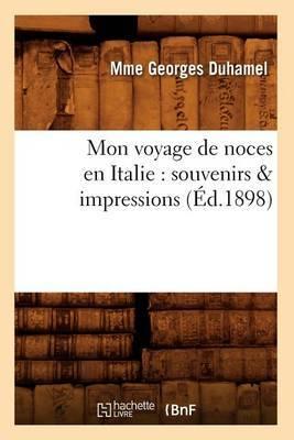 Mon Voyage de Noces En Italie: Souvenirs & Impressions (Ed.1898)