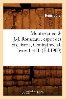 Montesquieu & J.-J. Rousseau  : Esprit Des Lois, Livre I, Contrat Social, Livres I Et II. (Ed.1900)