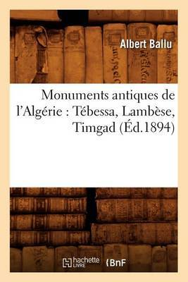 Monuments Antiques de L'Algerie: Tebessa, Lambese, Timgad (Ed.1894)