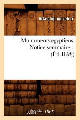 Monuments Egyptiens. Notice Sommaire... (Ed.1898)