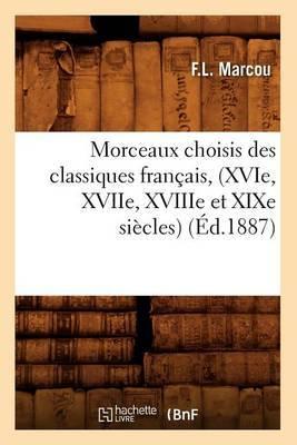 Morceaux Choisis Des Classiques Francais, (Xvie, Xviie, Xviiie Et Xixe Siecles) (Ed.1887)