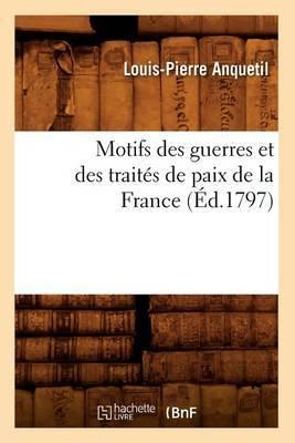 Motifs Des Guerres Et Des Traites de Paix de La France (Ed.1797)