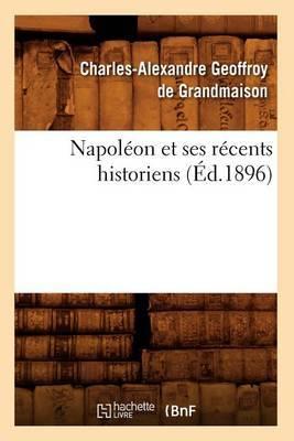 Napoleon Et Ses Recents Historiens (Ed.1896)