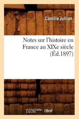 Notes Sur L'Histoire En France Au Xixe Siecle (Ed.1897)