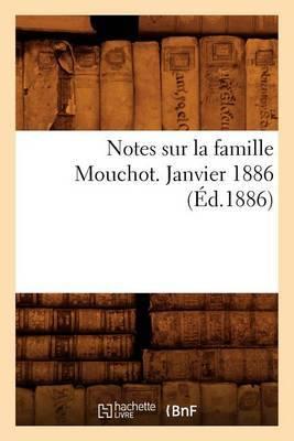 Notes Sur La Famille Mouchot. Janvier 1886 (Ed.1886)