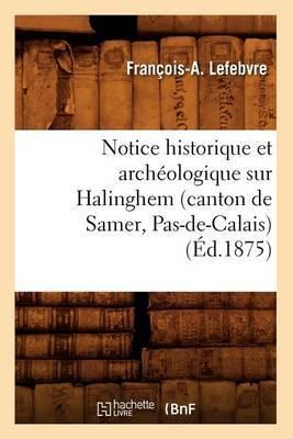 Notice Historique Et Archeologique Sur Halinghem (Canton de Samer, Pas-de-Calais) (Ed.1875)