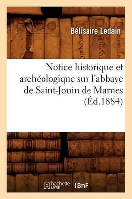Notice Historique Et Archeologique Sur L'Abbaye de Saint-Jouin de Marnes (Ed.1884)