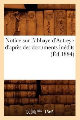 Notice Sur L'Abbaye D'Autrey: D'Apres Des Documents Inedits (Ed.1884)