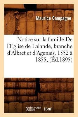Notice Sur La Famille de L'Eglise de Lalande, Branche D'Albret Et D'Agenais, 1552 a 1855, (Ed.1895)