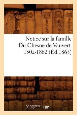 Notice Sur La Famille Du Chesne de Vauvert. 1502-1862 (Ed.1863)