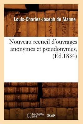 Nouveau Recueil D'Ouvrages Anonymes Et Pseudonymes, (Ed.1834)
