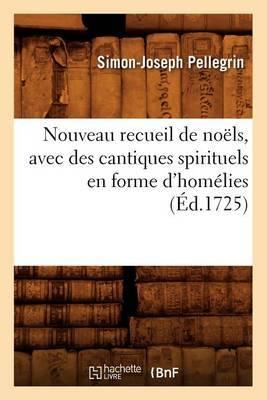 Nouveau Recueil de Noels, Avec Des Cantiques Spirituels En Forme D'Homelies, (Ed.1725)