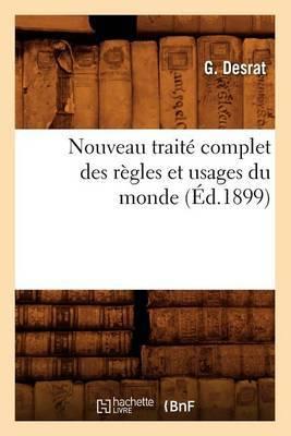 Nouveau Traite Complet Des Regles Et Usages Du Monde (Ed.1899)