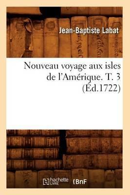 Nouveau Voyage Aux Isles de L'Amerique. T. 3 (Ed.1722)