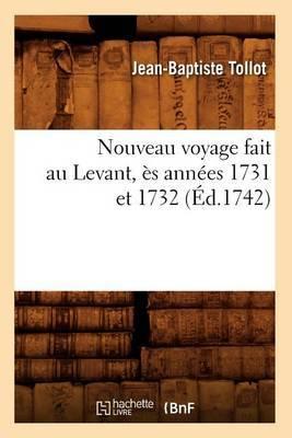 Nouveau Voyage Fait Au Levant, Es Annees 1731 Et 1732