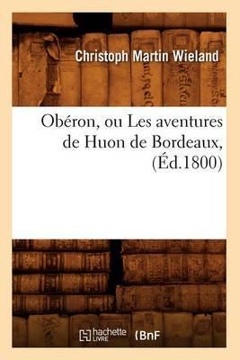 Oberon, Ou Les Aventures de Huon de Bordeaux, (Ed.1800)