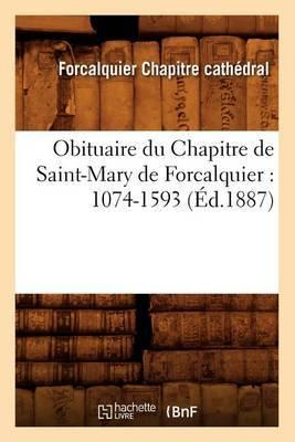 Obituaire Du Chapitre de Saint-Mary de Forcalquier: 1074-1593 (Ed.1887)