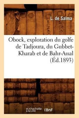 Obock, Exploration Du Golfe de Tadjoura, Du Gubbet-Kharab Et de Bahr-Assal, (Ed.1893)