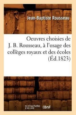 Oeuvres Choisies de J. B. Rousseau, A L'Usage Des Colleges Royaux Et Des Ecoles (Ed.1823)