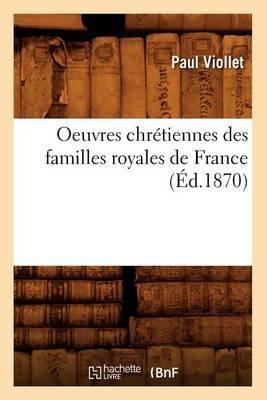 Oeuvres Chretiennes Des Familles Royales de France (Ed.1870)