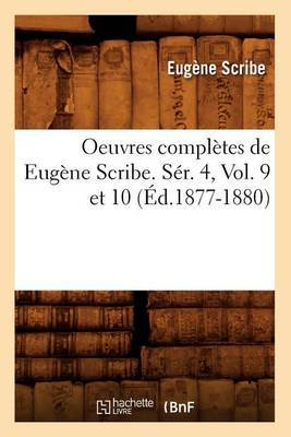 Oeuvres Completes de Eugene Scribe. Ser. 4, Vol. 9 Et 10 (Ed.1877-1880)