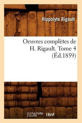 Oeuvres Completes de H. Rigault. Tome 4 (Ed.1859)