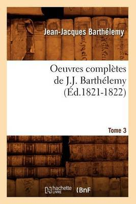 Oeuvres Completes de J.-J. Barthelemy. Tome 3 (Ed.1821-1822)