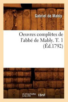 Oeuvres Completes de L'Abbe de Mably. T. 1 (Ed.1792)