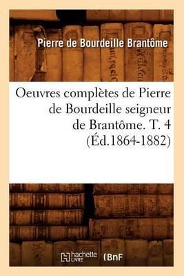 Oeuvres Completes de Pierre de Bourdeille Seigneur de Brantome. T. 4 (Ed.1864-1882)