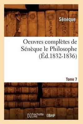 Oeuvres Completes de Seneque Le Philosophe. Tome 7 (Ed.1832-1836)