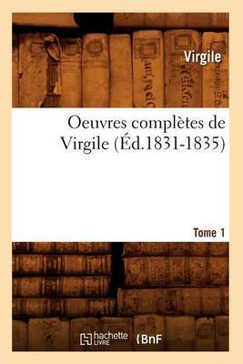 Oeuvres Completes de Virgile. Tome 1 (Ed.1831-1835)